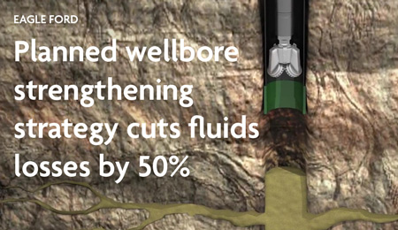 Newpark planned wellbore strengthening strategy cuts fluids losses by 50%. EAGLE FORD